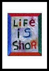 Life is shor